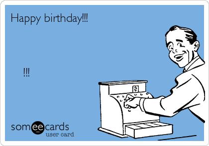 Happy birthday!!!   祝你生日快乐, 身体健康, 长命百岁!!!