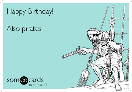 Happy Birthday!  Also pirates