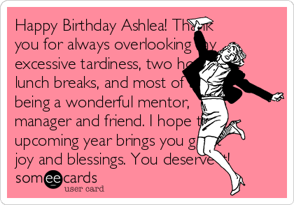 Happy Birthday Ashlea Thank You For Always Overlooking My Excessive