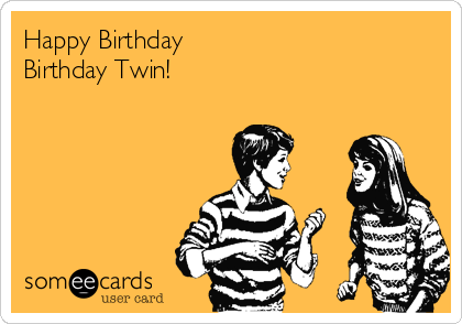 Happy Birthday Birthday Twin Birthday Ecard