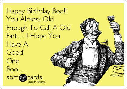 Happy Birthday Boo You Almost Old Enough To Call A Old Fart I – Old Fart Birthday Cards