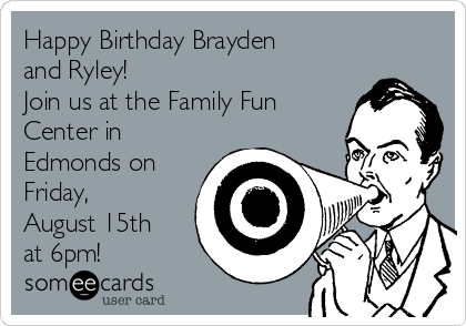 Happy Birthday Brayden and Ryley! Join us at the Family Fun Center in Edmonds on Friday, August 15th at 6pm!