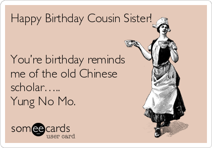 Happy Birthday Cousin Sister Youre Reminds Me Of The Old Chinese Scholar