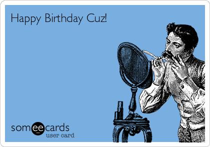 Happy Birthday Cuz!
