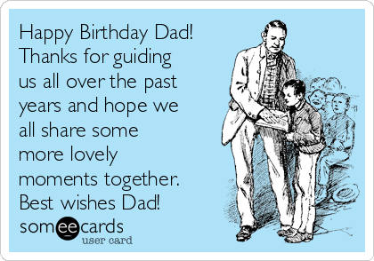 Happy Birthday Dad! Thanks for guiding us all over the past years and hope we all share some more lovely moments together. Best wishes Dad!