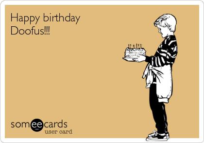 Happy birthday Doofus!!!