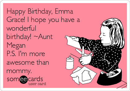 happy birthday emma grace i hope you have a wonderful birthday aunt