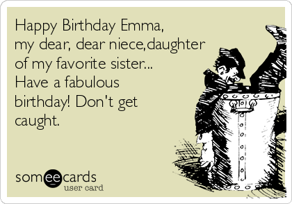 happy birthday emma my dear dear niece daughter of my favorite