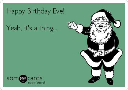 birthday eve Happy Birthday Eve! Yeah, it's a thing | Birthday Ecard birthday eve