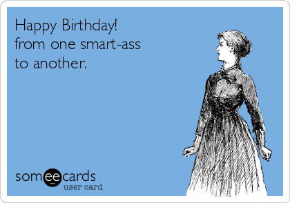 Smartass birthday wishes