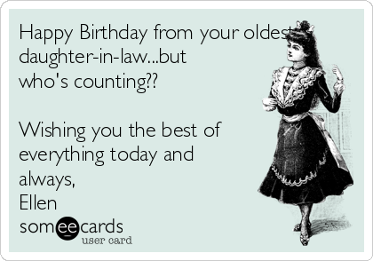 Happy Birthday From Your Oldest Daughter In Lawbut Whos Counting