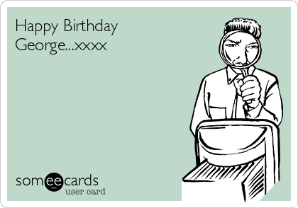 Happy Birthday George...xxxx