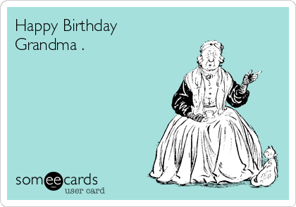 happy birthday grandma 446f4 happy birthday grandma birthday ecard