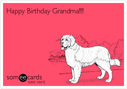 Happy Birthday Grandma!!!!
