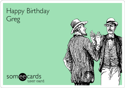 Happy Birthday Greg