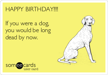 HAPPY BIRTHDAY If You Were A Dog Would Be Long