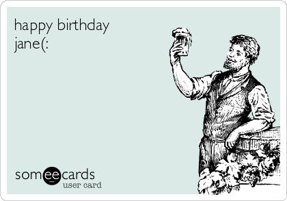 happy birthday jane(: