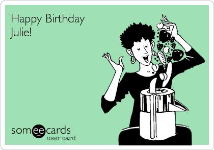 Happy Birthday Julie!