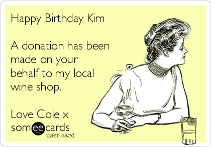 Happy Birthday Kim A Donation Has Been Made On Your Behalf To My