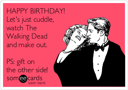 Happy Birthday Lets Just Cuddle Watch The Walking Dead And Make