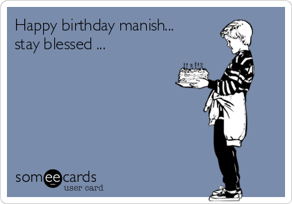 Happy birthday manish... stay blessed ...