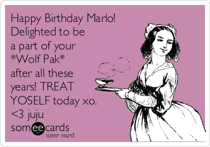 Happy Birthday Marlo!  Delighted to be a part of your  *Wolf Pak* after all these years! TREAT YOSELF today xo. <3 juju