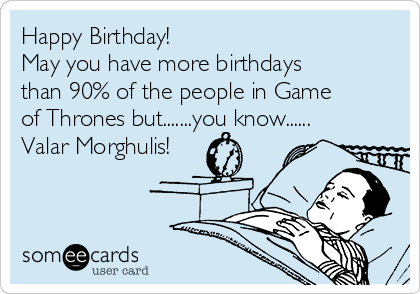 Happy Birthday May You Have More Birthdays Than 90 Of The People In Game