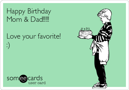 Happy Birthday Mom Dad Love Your Favorite Birthday Ecard