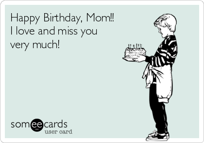 Happy Birthday, Mom!!  I love and miss you very much!