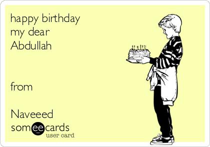 happy birthday my dear Abdullah   from  Naveeed