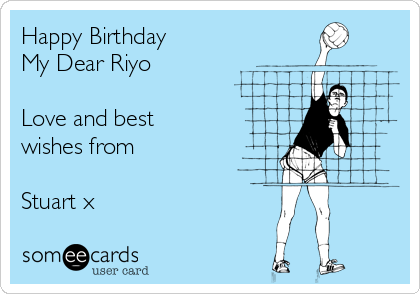 Happy Birthday  My Dear Riyo   Love and best wishes from   Stuart x