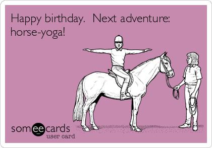 Happy Birthday Next Adventure Horse Yoga