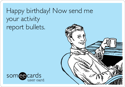 Happy birthday! Now send me your activity report bullets.