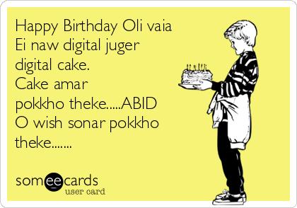 Happy Birthday Oli vaia Ei naw digital juger digital cake. Cake amar pokkho theke.....ABID O wish sonar pokkho theke.......