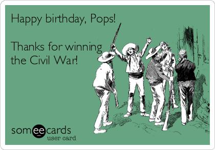 happy birthday pops Happy birthday, Pops! Thanks for winning the Civil War! | Birthday  happy birthday pops