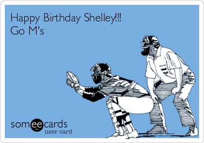 Happy Birthday Shelley!!! Go M's