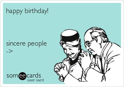 happy birthday!    sincere people ->