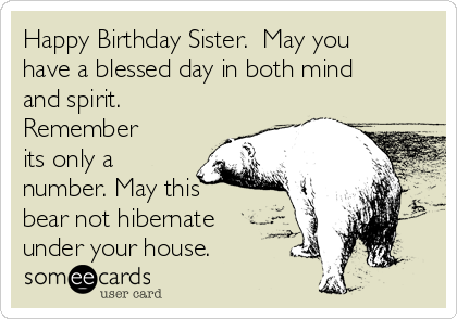 Happy Birthday Sister May You Have A Blessed Day In Both Mind And