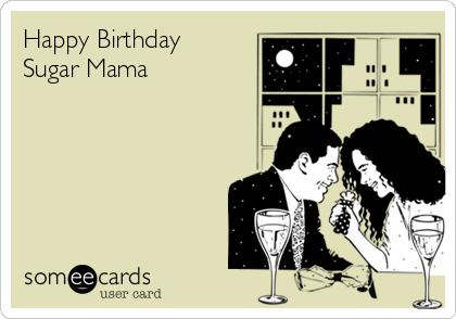 Happy Birthday    Sugar Mama