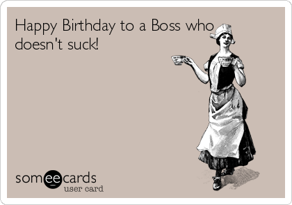 Happy Birthday To A Boss Who Doesnt