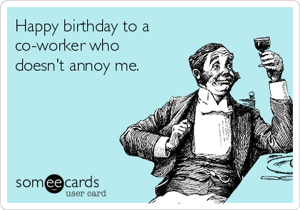 Happy birthday to a co worker who doesnt annoy me birthday ecard happy birthday to a co worker who doesnt annoy bookmarktalkfo Gallery