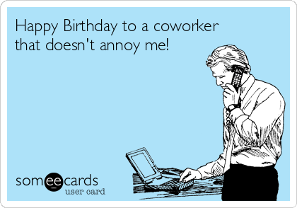 Happy Birthday To A Coworker That Doesnt Annoy