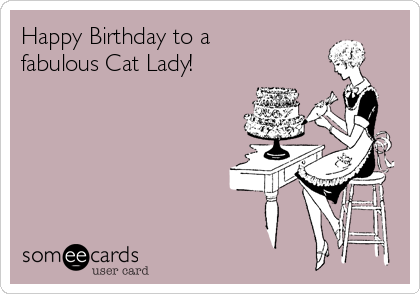 Happy Birthday To A Fabulous Cat Lady