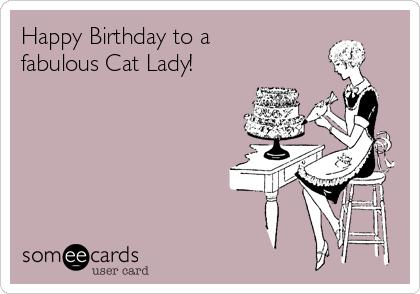 Happy Birthday Lady Images ~ Happy birthday to a fabulous cat lady birthday ecard