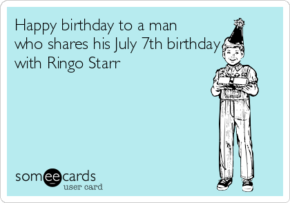 Happy birthday to a man who shares his July 7th birthday with Ringo Starr