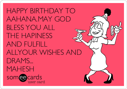 HAPPY BIRTHDAY TO  AAHANA.MAY GOD BLESS YOU ALL THE HAPINESS AND FULFILL ALLYOUR WISHES AND DRAMS... MAHESH