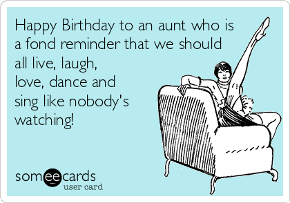 Happy Birthday To An Aunt Who Is A Fond Reminder That We Should All Live