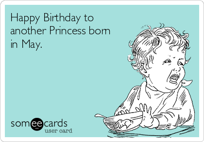 Happy Birthday to another Princess born in May.