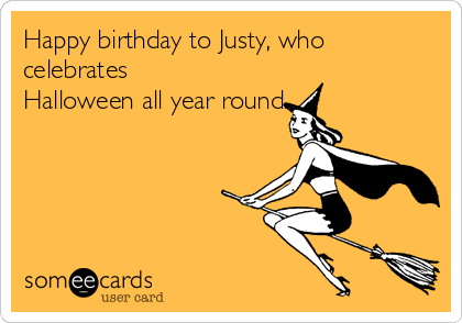 Happy birthday to Justy, who celebrates Halloween all year round.