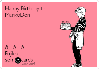Happy Birthday to MarikoDon  遅れごめんね。  今年もピカピカハートでね